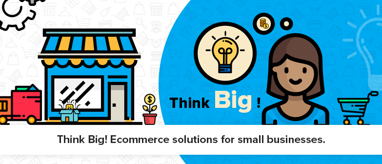 Think-Big!-Ecommerce-solutions-for-small-businesses.