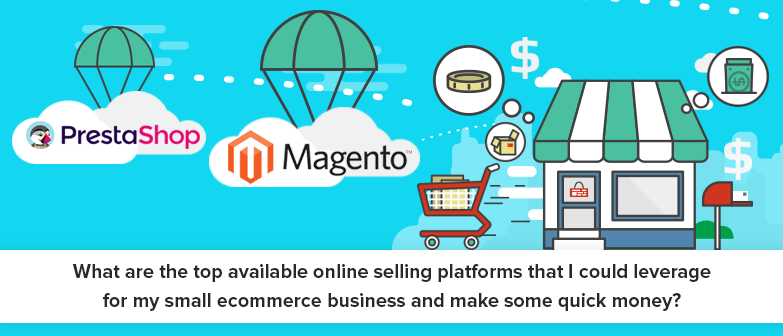 What-are-the-top-available-online-selling-platforms-that-I-could-leverage-for-my-small-ecommerce-business-and-make-some-quick-money